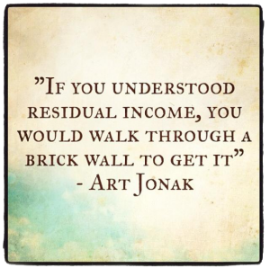 If you understood residual income, you would walk through a brick wall to get it.