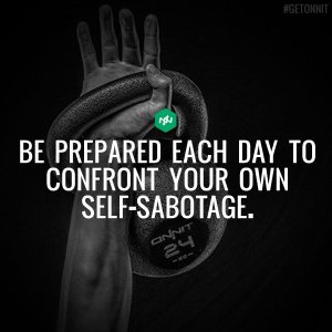 Confront your own self-sabotage.