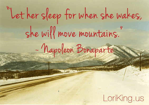 Let her sleep for when she wakes she will move mountains.