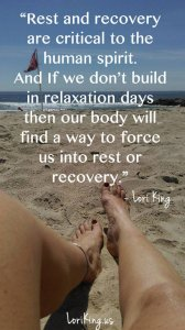 Rest and recovery are critical to the human spirit. And if we don't build in relaxation days - then our body will find a way to force us into rest or recovery.