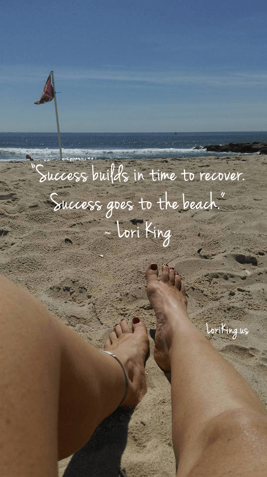 Success builds in time to recover. Success goes to the beach.