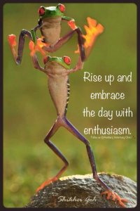 Rise Up and Embrace the Day with ENTHUSIASM