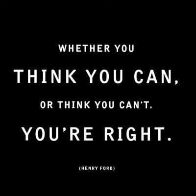 Think You Can or Think You Can't - You are Right