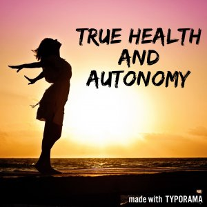 True Health and Autonomy. With purpose comes clarity!