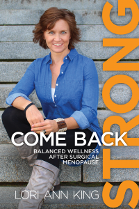 Come Back Strong, Balanced Wellness after Surgical Menopause by Lori Ann King