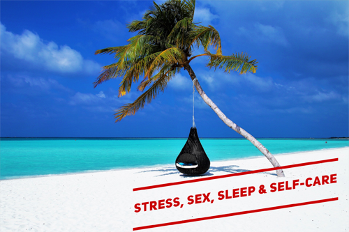 Stress, Sex, Sleep and Self-Care: The Four S's of Health