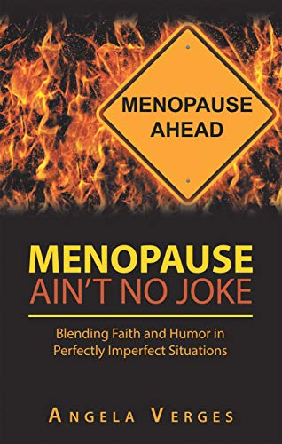 Menopause Ain't No Joke, by Angela Verges
