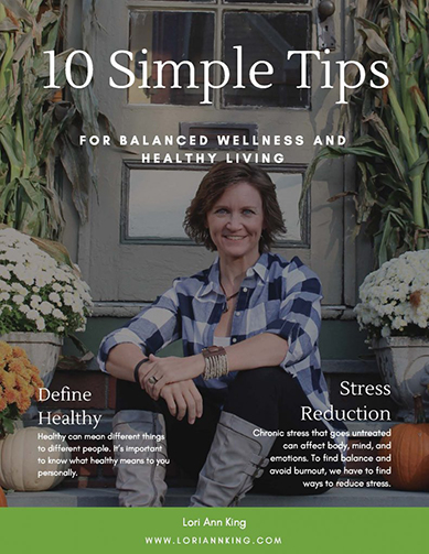 10 Simple Tips for Balanced Wellness and Healthy Living by Lori Ann King