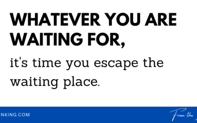 While you are waiting… don't stop living.