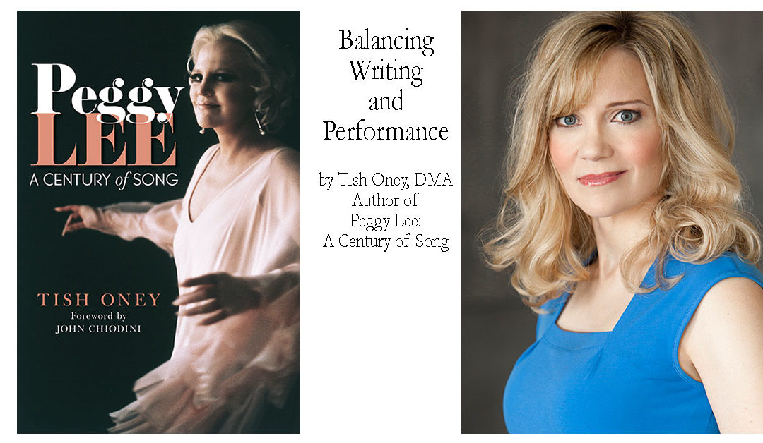 Balancing Writing and Performance by Tish Oney, DMA Author of Peggy Lee: A Century of Song