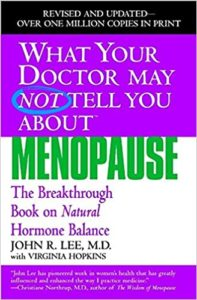 What Your Doctor May Not Tell You About Menopause (TM): The Breakthrough Book on Natural Hormone Balance by John R Lee
