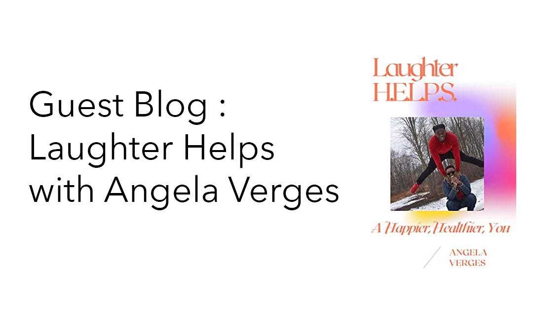 GUEST BLOG: Laughter HELPS – a Happier, Healthier You