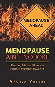Book: Menopause Ain't No Joke: Blending Faith and Humor in Perfectly Imperfect Situations by Angela Verges